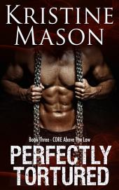 Perfectly Tortured: Book 3 C.O.R.E. Above the Law