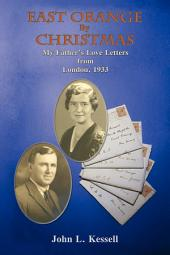 East Orange by Christmas: My Father's Love Letters from London, 1933