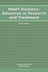 Heart Diseases: Advances in Research and Treatment: 2011 Edition