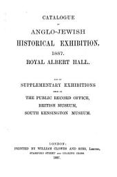 Catalogue of Anglo-Jewish Historical Exhibition, 1887: Royal Albert Hall, and of Supplementary Exhibitions Held at the Public Record Office, British Museum, South Kensington Museum