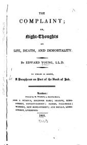 The Complaint: Or, Night Thoughts on Life, Death, and Immortality, to which is Added, A Paraphrase on Part of the Book of Job