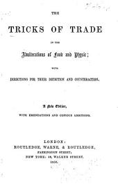 The Tricks of Trade in the Adulterations of Food and Physic: With Directions for Their Detection and Counteraction