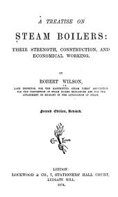 A Treatise on Steam Boilers: Their Strength, Construction, and Economical Working