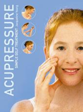 Acupressure: Simple Steps to Health: Discover your Body's Powerpoints For Health and Relaxation