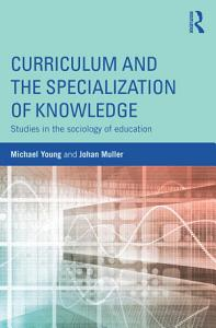 Curriculum and the Specialization of Knowledge Book