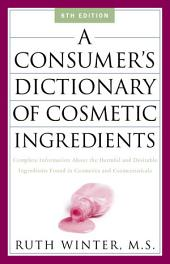 A Consumer's Dictionary of Cosmetic Ingredients: Complete Information About the Harmful and Desirable Ingredients in Cosmetics and Cosmeceuticals