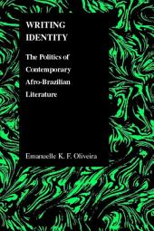 Writing Identity: The Politics of Contemporary Afro-Brazilian Literature
