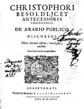 Christophori Besoldi ... et antecessoris tubingensis, De aerario publico discursus ...