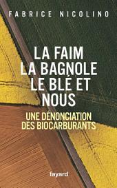 La faim, la bagnole, le blé et nous: Une dénonciation des biocarburants
