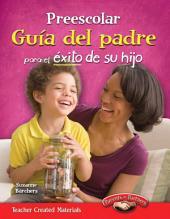Preescolar Guía del padre para el éxito de su hijo (Pre-K Parent Guide for Your Child's Su