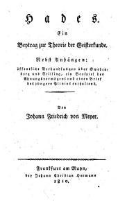 Hades: ein Beytrag zur Theorie des Geisterkunde : nebst Anhängen : öffentliche Verhandlungen über Swedenborg und Stilling, ein Beyspiel des Ahnungsvermögens und einen Brief des jüngern Plinius enthaltend