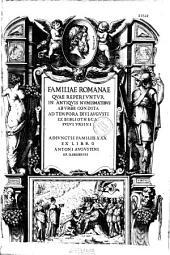 Familiae Romanae quae reperiuntur in antiquis numismatibus... ex bibliotheca Fulvi Vrsini adiunctis familiis XXX ex libro Antoni Augustini ep. Ilerdensis