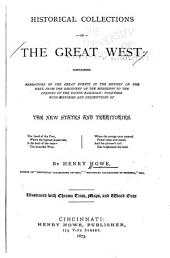 Historical Collections of the Great West: Containing Narratives of the Great Events in the History of the West, from the Disocvery of the Mississippi to the Opening of the Pacific Railroad: Together with Histories and Descriptions of the New States and Territories ...