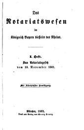Das Notariatswesen im Königreich Bayern diesseits des Rheins: mit allerhöchster Bewilligung, Band 1