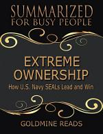 Extreme Ownership - Summarized for Busy People: How U S Navy Seals Lead and Win