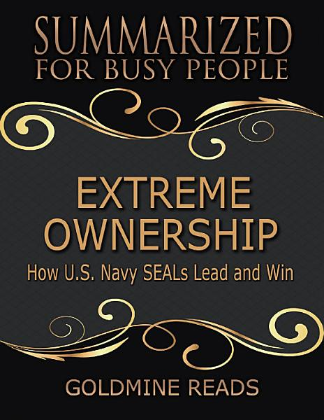 Extreme Ownership Summarized For Busy People How U S Navy Seals Lead And Win