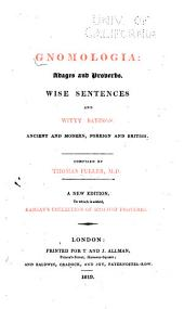 Gnomologia: Adages and Proverbs, Wise Sentences, and Witty Sayings, Ancient and Modern, Foreign and British