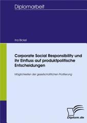 Corporate Social Responsibility und ihr Einfluss auf produktpolitische Entscheidungen: Möglichkeiten der gesellschaftlichen Profilierung