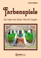 Farbenspiele: Das Leben des Malers Heinrich Vogeler
