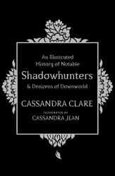 An Illustrated History of Notable Shadowhunters and Denizens of Downworld PDF