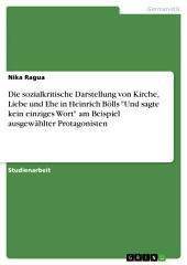 """Die sozialkritische Darstellung von Kirche, Liebe und Ehe in Heinrich Bölls """"Und sagte kein einziges Wort"""" am Beispiel ausgewählter Protagonisten"""