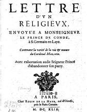 Lettre d'un religieux envoyee a mons. le prince de Conde, a St. Germain-en-Laye, contenant la verite de la vie et moeurs du card. Mazarin, avec exhortation audit seigneur prince d'abandonner son parti
