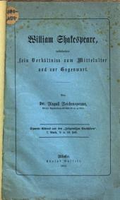 William Shakespeare: insbesondere sein Verhältnis zum Mittelalter u. zur Gegenwart
