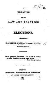 A treatise on the Law and Practice of Elections