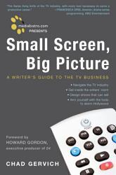 Mediabistro Com Presents Small Screen Big Picture Book PDF