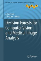 Decision Forests for Computer Vision and Medical Image Analysis