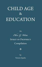 Child Age & Education: An Ellen G. White Spirit of Prophecy Compilation
