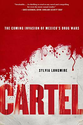 Cartel  The Coming Invasion of Mexico s Drug Wars