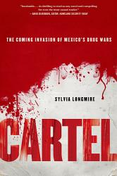 Cartel The Coming Invasion Of Mexico S Drug Wars Book PDF