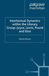 Intertextual Dynamics within the Literary Group of Joyce, Lewis, Pound and Eliot: The Men of 1914