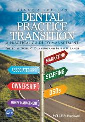 Dental Practice Transition: A Practical Guide to Management, Edition 2