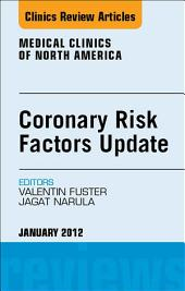 Coronary Risk Factors Update, An Issue of Medical Clinics - E-Book