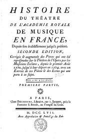 Histoire du théatre de l'académie royale de musique en France: depuis son établissement jusqu'à présent, Volume 1