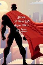 Jesus A Real Life Super Hero PDF
