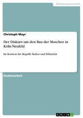 Der Diskurs um den Bau der Moschee in Köln-Neufeld: Im Kontext der Begriffe Kultur und Ethnizität