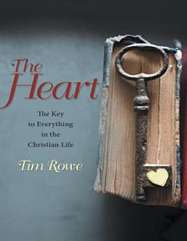 The Heart  The Key to Everything In the Christian Life PDF