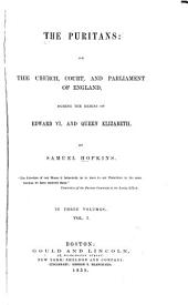 The Puritans: Or, The Church, Court, and Parliament of England, During the Reigns of Edward VI. and Queen Elizabeth, Volume 1