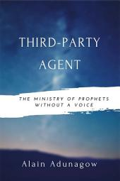 Third-Party Agent: The Ministry of Prophets Without a Voice