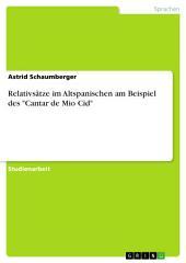 """Relativsätze im Altspanischen am Beispiel des """"Cantar de Mio Cid"""""""