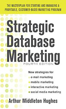 Strategic Database Marketing 4e  The Masterplan for Starting and Managing a Profitable  Customer Based Marketing Program PDF