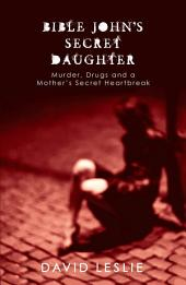 Bible John's Secret Daughter: Murder, Drugs and a Mother's Secret Heartbreak