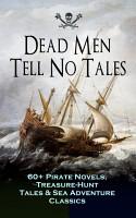 Dead Men Tell No Tales   60  Pirate Novels  Treasure Hunt Tales   Sea Adventure Classics PDF
