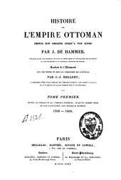 Histoire de l'Empire ottoman, depuis son origine jusqu'à nos jours: Volume1