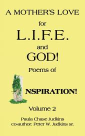 A MOTHER'S LOVE for L.I.F.E. and GOD!: Poems of INSPIRATION!