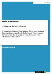 Alternate Reality Games: Nutzung und Einsatzmöglichkeiten der internetbasierten Kommunikationskanäle, die Fallbeispiele Facebook und Twitter sowie die Konzeption eines Prototyps eines Alternate Reality Games
