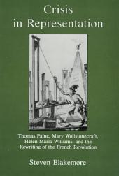 Crisis in Representation: Thomas Paine, Mary Wollstonecraft, Helen Maria Williams, and the Rewriting of the French Revolution